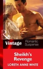 Sheik's Revenge (Mills & Boon Vintage Romantic Suspense) (Sahara Kings, Book 2) ebook by Loreth Anne White