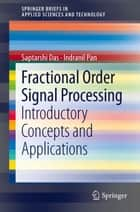Fractional Order Signal Processing ebook by Saptarshi Das,Indranil Pan