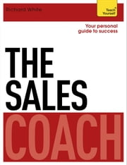 The Sales Coach: Teach Yourself ebook by Richard White
