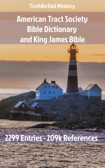 American Tract Society Bible Dictionary and King James Bible - 2299 Entries and 209k References ebook by TruthBeTold Ministry,American Tract Society