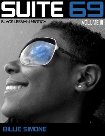 Suite 69: Black Lesbian Erotica Volume III ebook by Billie Simone