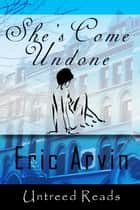 She's Come Undone ebook by Eric Arvin