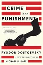 Crime and Punishment: A New Translation eBook by Fyodor Dostoevsky, Michael R. Katz