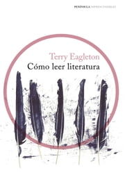 Cómo leer literatura ebook by Terry Eagleton, Albert Vitó i Godina
