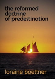 The Reformed Doctrine of Predestination ebook by Loraine Boettner