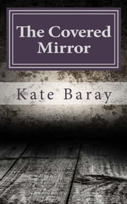 The Covered Mirror: A Cursed Curio Short - Cursed Curios ebook by Kate Baray
