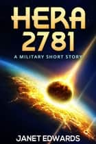 Hera 2781 - A Military Short Story ebook by Janet Edwards