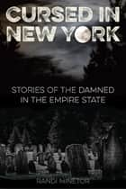 Cursed in New York - Stories of the Damned in the Empire State ebook by Randi Minetor