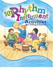 101 Rhythm Instrument Activities for Young Children ebook by Abigail Flesch Connors,Deborah Wright,Joan Waites