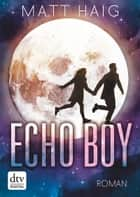 Echo Boy - Roman ebook by Matt Haig, Violeta Topalova