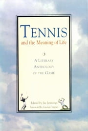 Tennis and the Meaning of Life - A Literary Anthology of the Game ebook by Jay Jennings