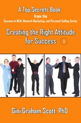 Top Secrets for Creating the Right Attitude for Success ebook by Gini Graham Scott
