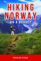 Hiking Norway On A Budget ebook by Kristian Visser