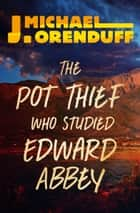 The Pot Thief Who Studied Edward Abbey ebook by J. Michael Orenduff