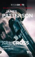 Kill Cross - Un thriller con Alex Cross ebook by James Patterson, Cristina Popple