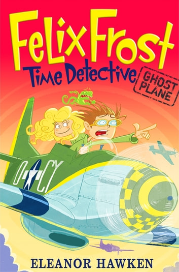 Felix Frost, Time Detective: Ghost Plane - Book 2 ebook by Eleanor Hawken