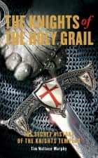 The Knights of the Holy Grail - The Secret History of the Knights Templar ebook by Tim Wallace-Murphy