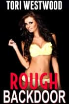 Rough Backdoor (Age Difference Rough First Time Anal Brat BDSM Creampie) ebook by Tori Westwood