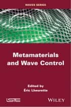 Metamaterials and Wave Control ebook by Eric Lheurette