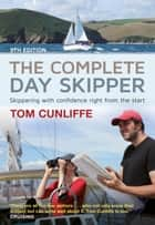 The Complete Day Skipper ebook by Tom Cunliffe