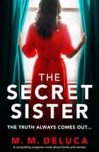 The Secret Sister - A compelling suspense novel about family and secrets ebook by M. M. DeLuca