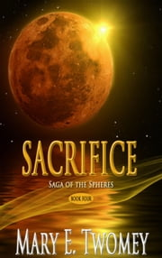 Sacrifice - Saga of the Spheres, #4 ebook by Mary E. Twomey