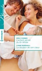 L'enfant secret du Dr White - Le docteur de son coeur eBook by Emily Forbes, Lynne Marshall