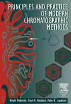 Principles and Practice of Modern Chromatographic Methods ebook by Kevin Robards,P. E. Jackson,Paul A. Haddad