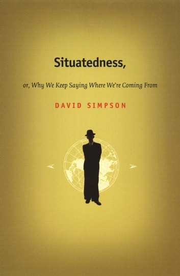 Situatedness, or, Why We Keep Saying Where We're Coming From ebook by David Simpson,Stanley Fish,Fredric Jameson