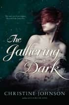 The Gathering Dark ebook by Christine Johnson