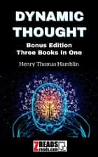 DYNAMIC THOUGHT - Bonus Edition Three Books In One ebook by Henry Thomas Hamblin, James M. Brand