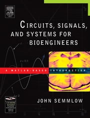Circuits, Signals, and Systems for Bioengineers: A MATLAB-Based Introduction ebook by Semmlow, John
