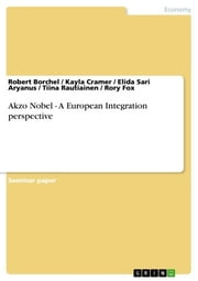 Akzo Nobel - A European Integration perspective - A European Integration perspective ebook by Robert Borchel,Kayla Cramer,Elida Sari Aryanus,Tiina Rautiainen,Rory Fox