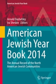 American Jewish Year Book 2014 - The Annual Record of the North American Jewish Communities ebook by Arnold Dashefsky,Ira Sheskin