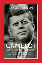 Camelot and the Cultural Revolution ebook by James Piereson