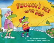 Froggy's Day With Dad ebook by Jonathan London,Frank Remkiewicz,Jonathan London