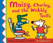 Maisy, Charley, and the Wobbly Tooth ebook by Lucy Cousins, Lucy Cousins