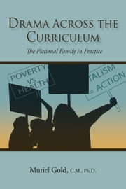 Drama Across the Curriculum - The Fictional Family in Practice ebook by Muriel Gold, C.M., Ph.D.