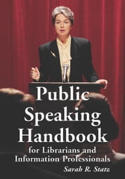 Public Speaking Handbook for Librarians and Information Professionals ebook by Sarah R. Statz