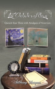 The Globules of Elixir - Quench Your Thirst with Amalgam of Verse-Lets ebook by Shubhangi Bhargava