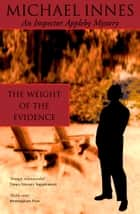 The Weight Of The Evidence ebook by Michael Innes