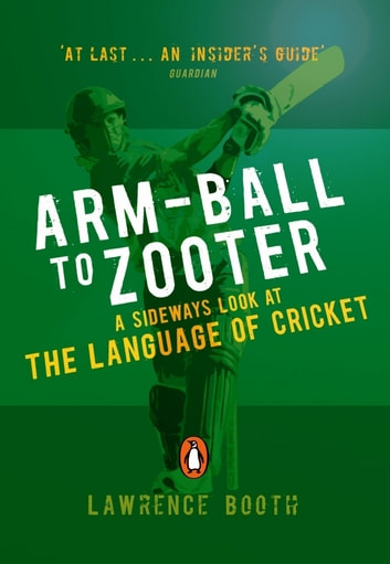 Arm-ball to Zooter - A Sideways Look at the Language of Cricket ebook by Lawrence Booth