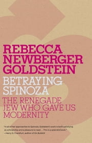 Betraying Spinoza - The Renegade Jew Who Gave Us Modernity ebook by Kobo.Web.Store.Products.Fields.ContributorFieldViewModel