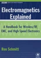Electromagnetics Explained ebook by Ron Schmitt
