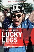 Lucky Legs - What I've Learned About Winning and Losing ebook by