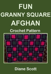 Fun Granny Square Afghan: Crochet Pattern ebook by Diane Scott