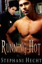 Running Hot ebook by Stephani Hecht