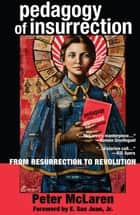 Pedagogy of Insurrection - From Resurrection to Revolution ebook by Peter McLaren