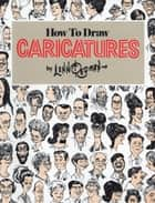 How To Draw Caricatures ebook by Lenn Redman