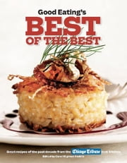 Good Eating's Best of the Best - Great Recipes of the Past Decade from the Chicago Tribune Test Kitchen ebook by Carol Mighton Haddix